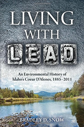 Living With Lead  An Environmental History Of Idahos Coeur Dalenes  1885 2011  Intersections  Histories Of Environment