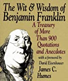 The Wit and Wisdom of Benjamin Franklin, James C. Humes, 006092697X