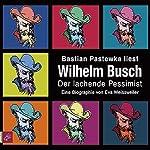 Wilhelm Busch: Der lachende Pessimist. Eine Biographie | Eva Weissweiler
