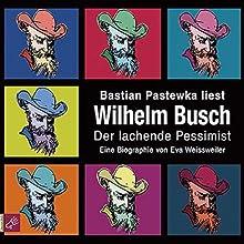 Wilhelm Busch: Der lachende Pessimist. Eine Biographie | Livre audio Auteur(s) : Eva Weissweiler Narrateur(s) : Bastian Pastewka