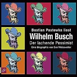 Wilhelm Busch: Der lachende Pessimist. Eine Biographie