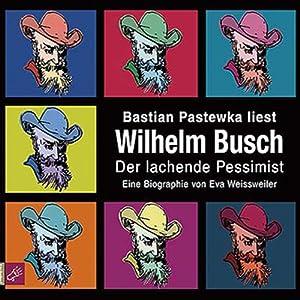 Wilhelm Busch: Der lachende Pessimist. Eine Biographie Hörbuch