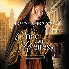 Once an Heiress Audiobook by Renee Ryan Narrated by Karen Peakes