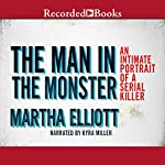 The Man in the Monster: An Intimate Portrait of a Serial Killer | Martha Elliott