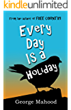 Every Day Is a Holiday (English Edition)