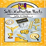 Self-Motivation Hacks: 15 Simple Practical Hacks to Get Motivated and Stay Motivated | Life 'n' Hack