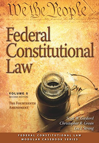 Federal Green (Federal Constitutional Law (Volume 5): The Fourteenth Amendment, Second Edition (Modular Casebook))
