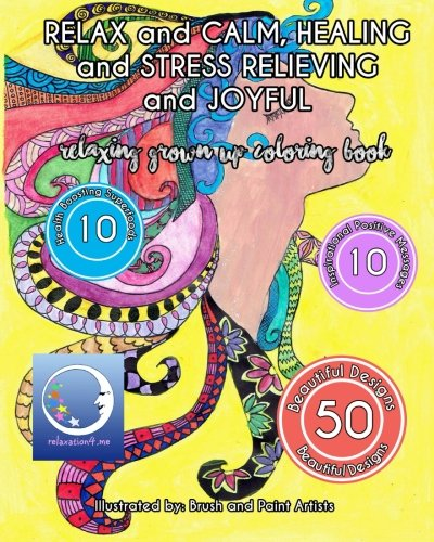 RELAXING Grown Up Coloring Book: RELAX and CALM, HEALING and STRESS RELIEVING and JOYFUL (Zen Art Therapy with Mandala Designs - Mindfulness for Adult Women and Men)