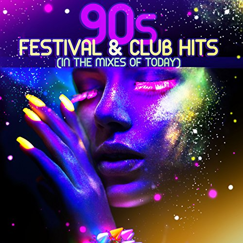 90S Festival & Club Hits [Explicit] (In the Mixes of Today) (Best Club Dj Mixes)