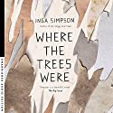 Where the Trees Were Audiobook by Inga Simpson Narrated by Inga Simpson