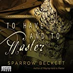 To Have and to Master: Masters Unleashed, Book 3 | Sparrow Beckett