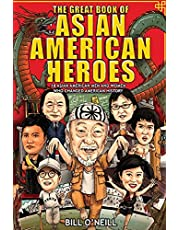 The Great Book of Asian American Heroes: 18 Asian American Men and Women Who Changed American History