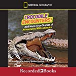 Crocodile Encounters!: And More True Stories of Adventures with Animals, National Geographic Kids | Brady Barr,Kathleen Weidner Zoehfeld
