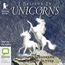 I Believe in Unicorns Audiobook by Michael Morpurgo Narrated by Michael Morpurgo
