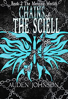 Chains of the Sciell (The Merging Worlds Series Book 2) by [Johnson, Auden D.]