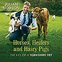 Horses, Heifers and Hairy Pigs: The Life of a Yorkshire Vet Hörbuch von Julian Norton Gesprochen von: Gordon Griffin