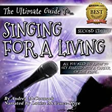 The Ultimate Guide to Singing for a Living: All You Need to Know to Get Started with a Career on the Stage Audiobook by Andrea McCormack Narrated by Louise McCance-Price