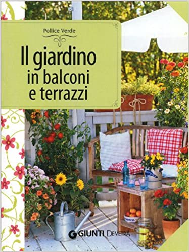 Amazon.it: Il giardino in balconi e terrazzi - Eliana Ferioli - Libri