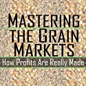 Mastering the Grain Markets: How Profits Are Really Made Audiobook by Elaine Kub Narrated by Elaine Kub