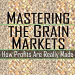 Mastering the Grain Markets: How Profits Are Really Made | Elaine Kub