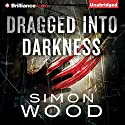Dragged into Darkness Audiobook by Simon Wood Narrated by Luke Daniels, Amy McFadden