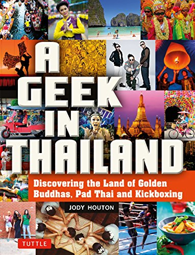A Geek in Thailand: Discovering the Land of Golden Buddhas, Pad Thai and Kickboxing (Geek In...guides) (Stores In Thailand)