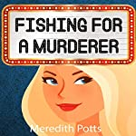 Fishing for a Murderer: Hope Hadley Cozy Mystery Series, Book 2 | Meredith Potts