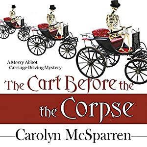 The Cart Before The Corpse (The Merry Abbot Carriage-Driving Mystery) Audiobook