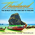 Thailand: The 30 Best Tips for Your Trip to Thailand Audiobook by  Traveling The World Narrated by Haley Landers