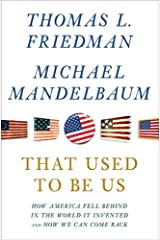 That Used to Be Us: How America Fell Behind in the World It Invented and How We Can Come Back Kindle Edition