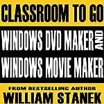 Windows DVD Maker and Windows Movie Maker Classroom-to-Go: Windows Vista Edition | William Stanek
