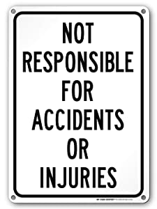 "Not Responsible for Accidents Or Injuries Sign - 10""x14"" - .040 Rust Free Aluminum - Made in USA - UV Protected and Weatherproof - A82-515AL"