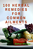 100 Herbal Remedies for Common Ailments: Do-It-Yourself Guide