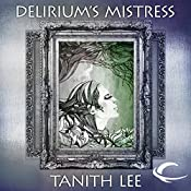 Delirium's Mistress: Tales from the Flat Earth, Book Four | Tanith Lee
