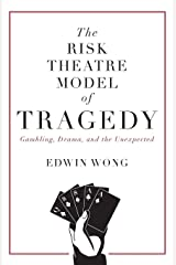 The Risk Theatre Model of Tragedy: Gambling, Drama, and the Unexpected Paperback