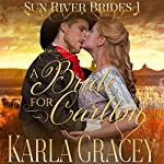 Mail Order Bride - A Bride for Carlton: Sun River Brides, Book 1 | Karla Gracey