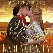 Mail Order Bride - A Bride for Carlton: Sun River Brides, Book 1 | Karla Gracey