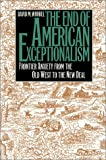 img - for The End of American Exceptionalism: Frontier Anxiety from the Old West to the New Deal book / textbook / text book