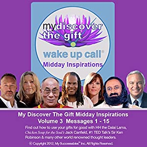My Discover the Gift Wake UP Call (TM) - Daily Inspirational Messages with The Dalai Lama and Other Thought Leaders - Volume 3 Speech