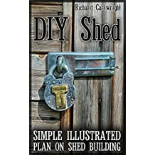 DIY Shed: Simple Illustrated Plan On Shed Building