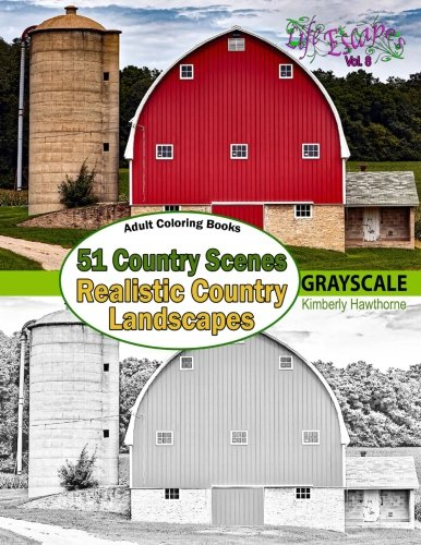 (Adult Coloring Books: 51 Country Scenes in Grayscale: Rustic Country Landscapes with country homes, barns, farms, farm animals, tractors, wagons, ... Escapes Adult Coloring Books) (Volume 8) )