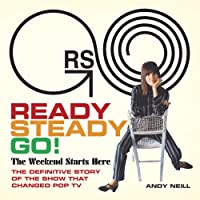 Ready Steady Go!: The Weekend Starts Here: The Definitive Story of the Show That Changed Pop TV