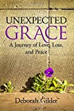 img - for Unexpected Grace: A Journey of Love, Loss, and Peace book / textbook / text book