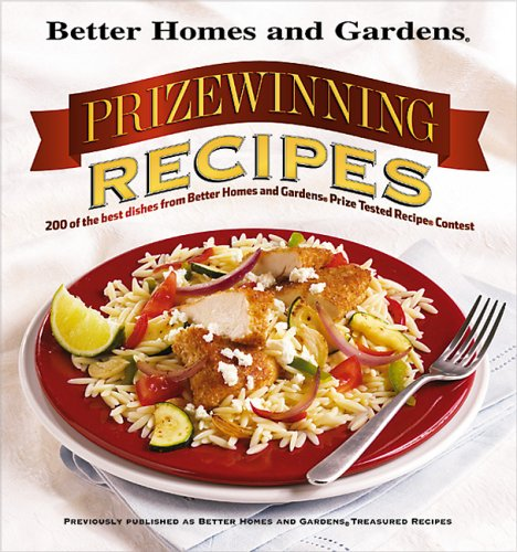 Read Online Prizewinning Recipes: 200 of the best dishes from Better Homes and Gardens Prize Tested Recipe Contest (Better Homes & Gardens) PDF