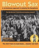 Blowout Sax: A revolutionary approach to playing the Saxophone by Mark Archer (2015-05-15)