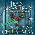 Be Mine This Christmas: Texas Heroes, Book 22   Jean Brashear