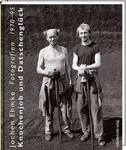 Knochenjob und Datschenglück: Fotografien 1970-1995