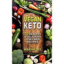 Vegan Keto: 70 Healthy & Delicious Low-Carb Recipes (vegan ketogenic cookbook Book 1)