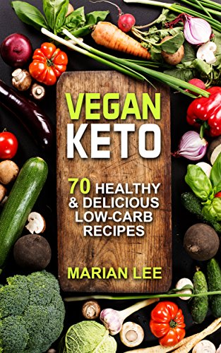 Vegan Keto: 70 Healthy & Delicious Low-Carb Recipes (vegan ketogenic cookbook Book 1) by Marian Lee