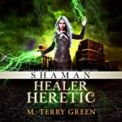 Shaman, Healer, Heretic : Olivia Lawson Techno-Shaman, Book 1 | M. Terry Green